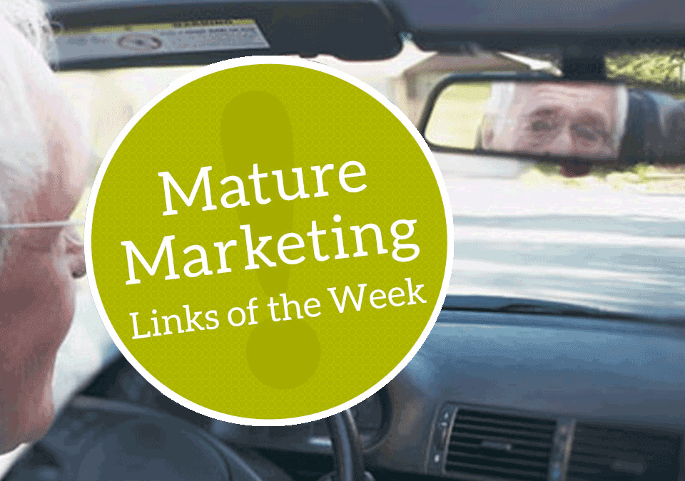 Mature Marketing Links of the Week – Older Drivers, Younger Advertisers