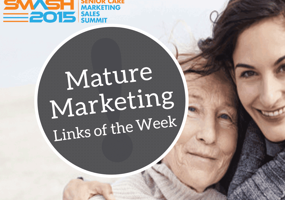 Mature Marketing Links of the Week – Caregiver Toll, SMASH-ing Tips