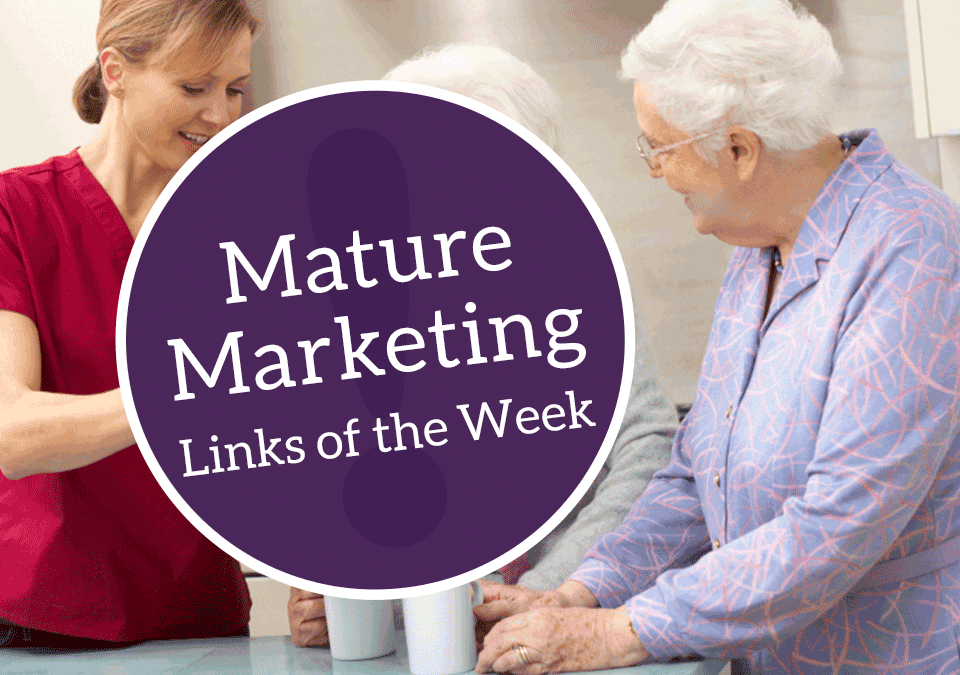 Mature Marketing Links of the Week – Changing Seasons, Changing Pictures of Healthcare Shoppers and Caregivers