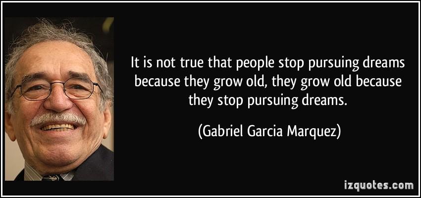-it-is-not-true-that-people-stop-pursuing-dreams-because-they-grow-old-they-grow-old-because-they-gabriel-garcia-marquez